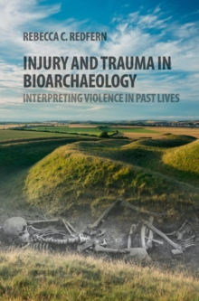 Injury and Trauma in Bioarchaeology : Interpreting Violence in Past Lives, Hardback Book