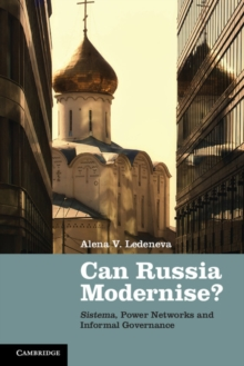 Can Russia Modernise? : Sistema, Power Networks and Informal Governance, Paperback / softback Book