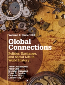 Global Connections: Volume 2, Since 1500 : Politics, Exchange, and Social Life in World History, Paperback Book