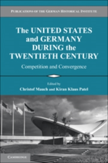 The United States and Germany During the Twentieth Century : Competition and Convergence, Paperback Book
