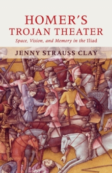 Homer's Trojan Theater : Space, Vision, and Memory in the IIiad, Paperback Book