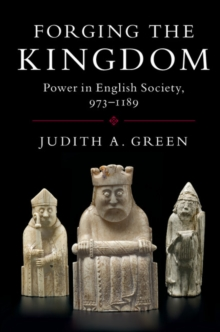 Forging the Kingdom : Power in English Society, 973-1189, Paperback / softback Book
