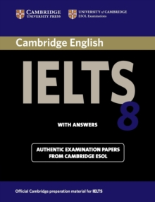 IELTS Practice Tests : Cambridge IELTS 8 Student's Book with Answers: Official Examination Papers from University of Cambridge ESOL Examinations, Paperback / softback Book