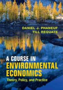 A Course in Environmental Economics : Theory, Policy, and Practice, Paperback Book
