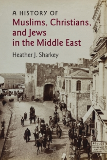 A History of Muslims, Christians, and Jews in the Middle East, Paperback Book
