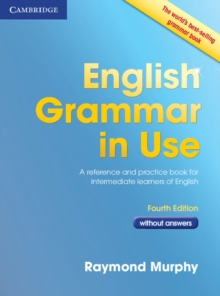English Grammar in Use Book Without Answers : A Reference and Practice Book for Intermediate Learners of English, Paperback Book