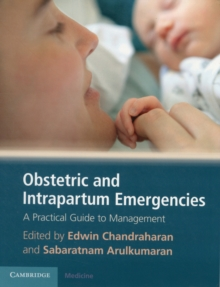 Obstetric and Intrapartum Emergencies : A Practical Guide to Management, Paperback Book