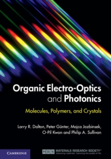 Organic Electro-Optics and Photonics : Molecules, Polymers, and Crystals, Hardback Book