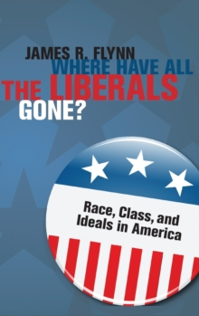 Where Have All the Liberals Gone? : Race, Class, and Ideals in America, Hardback Book