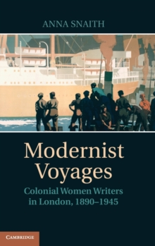 Modernist Voyages : Colonial Women Writers in London, 1890-1945, Hardback Book
