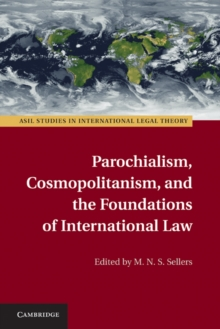 Parochialism, Cosmopolitanism, and the Foundations of International Law, Hardback Book