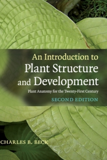 An Introduction to Plant Structure and Development : Plant Anatomy for the Twenty-First Century, Hardback Book