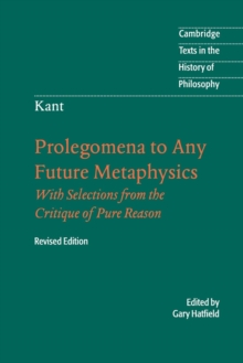 Immanuel Kant: Prolegomena to Any Future Metaphysics : That Will Be Able to Come Forward as Science: With Selections from the Critique of Pure Reason, Paperback / softback Book