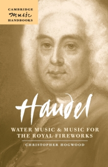Handel: Water Music and Music for the Royal Fireworks, Paperback Book
