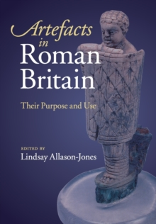 Artefacts in Roman Britain : Their Purpose and Use, Paperback / softback Book