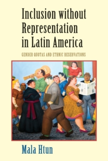 Inclusion without Representation in Latin America : Gender Quotas and Ethnic Reservations, Paperback Book