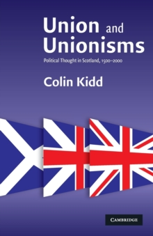 Union and Unionisms : Political Thought in Scotland, 1500-2000, Paperback Book
