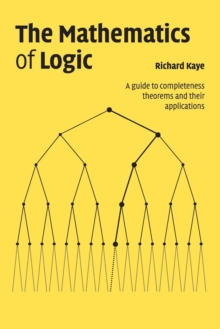 The Mathematics of Logic : A Guide to Completeness Theorems and their Applications, Paperback Book