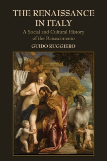 The Renaissance in Italy : A Social and Cultural History of the Rinascimento, Paperback Book