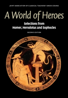Reading Greek : A World of Heroes: Selections from Homer, Herodotus and Sophocles, Paperback / softback Book