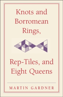 Knots and Borromean Rings, Rep-Tiles, and Eight Queens : Martin Gardner's Unexpected Hanging, Hardback Book