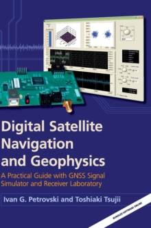 Digital Satellite Navigation and Geophysics : A Practical Guide with GNSS Signal Simulator and Receiver Laboratory, Hardback Book