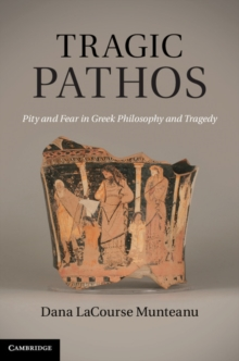 Tragic Pathos : Pity and Fear in Greek Philosophy and Tragedy, Hardback Book