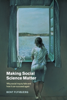Making Social Science Matter : Why Social Inquiry Fails and How it Can Succeed Again, Paperback / softback Book