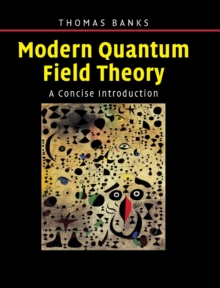Modern Quantum Field Theory : A Concise Introduction, Hardback Book