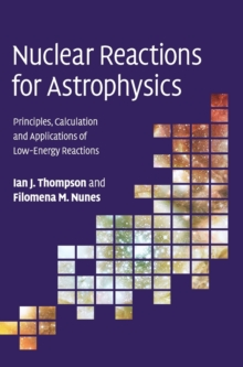 Nuclear Reactions for Astrophysics : Principles, Calculation and Applications of Low-Energy Reactions, Hardback Book