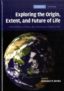 Exploring the Origin, Extent, and Future of Life : Philosophical, Ethical and Theological Perspectives, Hardback Book