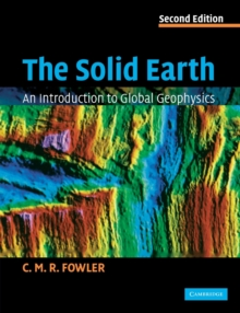 The Solid Earth : An Introduction to Global Geophysics, Paperback Book