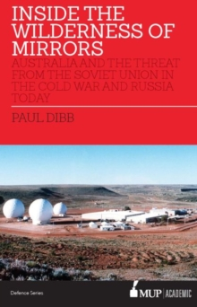 Inside the Wilderness of Mirrors : Australia and the threat from the Soviet Union in the Cold War and Russia today, Paperback / softback Book