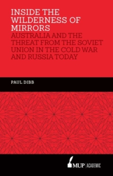 Inside the Wilderness of Mirrors : Australia and the threat from the Soviet Union in the Cold War and Russia today, Hardback Book