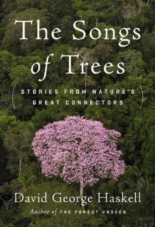 The Songs Of Trees : Stories from Nature's Great Connectors, Hardback Book