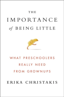 The Importance Of Being Little : What Preschoolers Really Need From Grownups, Paperback Book