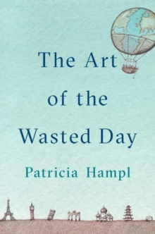 The Art Of The Wasted Day, Hardback Book