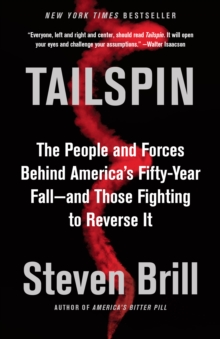Tailspin : The People and Forces Behind America's Fifty-Year Fall--and Those Fighting to Reverse It, Paperback / softback Book