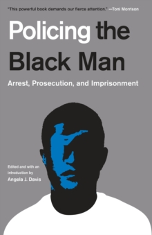 Policing The Black Man : Arrest, Prosecution, and Imprisonment, Paperback Book