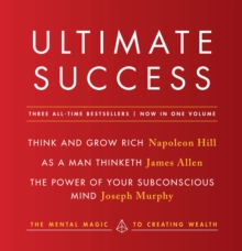 Ultimate Success featuring: Think and Grow Rich, As a Man Thinketh, and The Power of Your Subconscious Mind, EPUB eBook