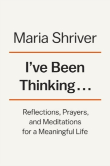 I've Been Thinking... : Reflections, Prayers, and Meditations for a Meaningful Life, Hardback Book