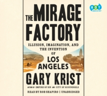 The Mirage Factory : Illusion, Imagination, and the Invention of Los Angeles, eAudiobook MP3 eaudioBook