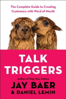 Talk Triggers : The Complete Guide to Creating Customers with Word of Mouth, EPUB eBook