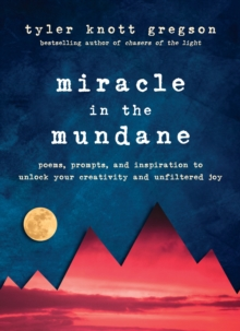 Miracle in the Mundane : Poems, Prompts, and Inspiration to Unlock Your Creativity and Unfiltered Joy, Hardback Book
