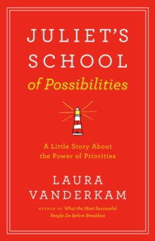 Juliet's School Of Possibilities : A Little Story About the Power of Priorities, Hardback Book