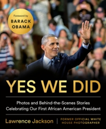 Yes We Did : Photos and Behind-the-Scenes Stories Celebrating Our First African American President, Hardback Book