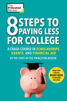 8 Steps To Paying Less For College : A Crash Course in Scholarships, Grants, and Financial Aid, Paperback / softback Book