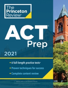 Princeton Review ACT Prep, 2021 : 6 Practice Tests + Content Review + Strategies, Paperback / softback Book