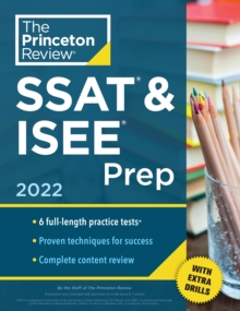 Princeton Review SSAT and ISEE Prep, 2022 : 6 Practice Tests + Review and Techniques + Drills, Paperback / softback Book
