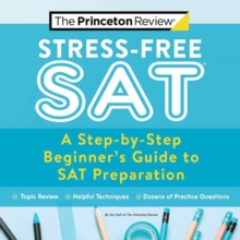 Stress-Free SAT : A Step-by-Step Beginner's Guide to SAT Preparation, Paperback / softback Book